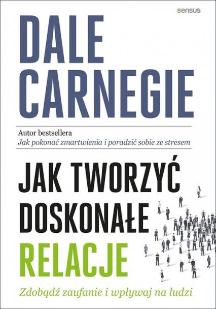 Jak tworzyć doskonałe relacje Zdobądź zaufanie i wpływaj na ludzi - Dale Carnegie   okładka