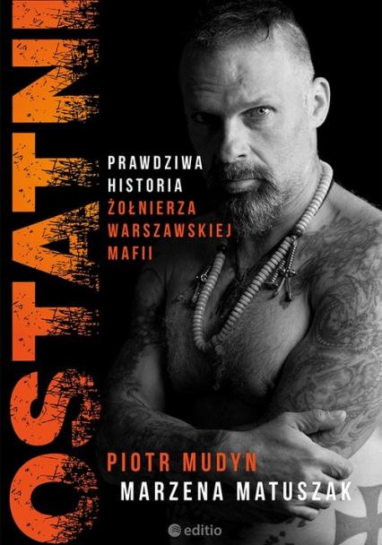 Ostatni Prawdziwa historia żołnierza warszawskiej mafii - Mudyn Piotr, Matuszak Marzena   okładka