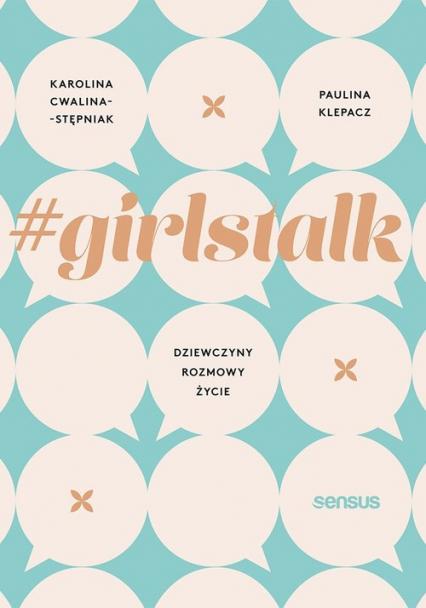 #girlstalk Dziewczyny rozmowy życie - Cwalina-Stępniak Karolina, Klepacz Paulina | okładka