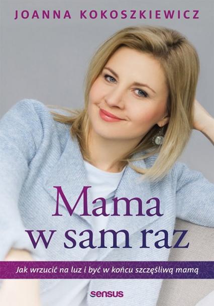 Mama w sam raz  Jak wrzucić na luz i być w końcu szczęśliwą mamą - Joanna Kokoszkiewicz | okładka