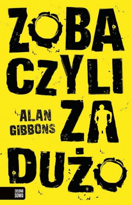 Zobaczyli za dużo - Alan Gibbons | okładka