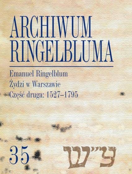 Archiwum Ringelbluma Konspiracyjne Archiwum Getta Warszawy Tom 35 Emanuel Ringelblum, Żydzi w Wars -  | okładka