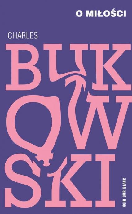 O miłości - Charles Bukowski | okładka