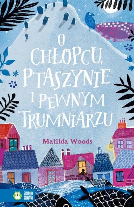 O chłopcu ptaszynie i pewnym trumniarzu - Matilda Woods   okładka