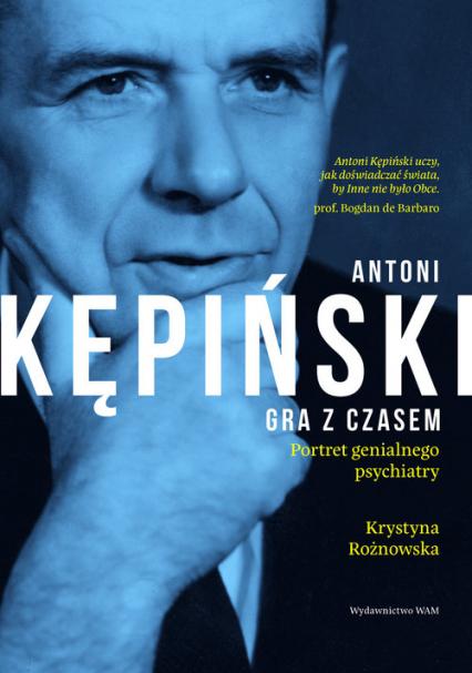 Antoni Kępiński Gra z czasem Portret genialnego psychiatry - Krystyna Rożnowska | okładka