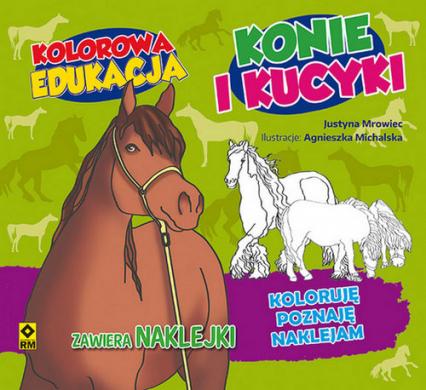 Kolorowa edukacja Konie i kucyki - Justyna Mrowiec   okładka
