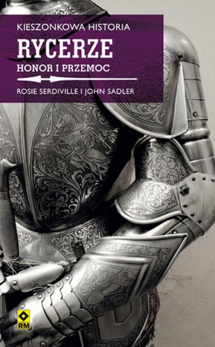 Kieszonkowa historia Rycerze Honor i przemoc - Serdville Rosie, Sadler John | okładka