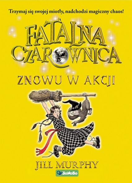 Fatalna czarownica Tom 2 Znowu w akcji - Jill Murphy | okładka