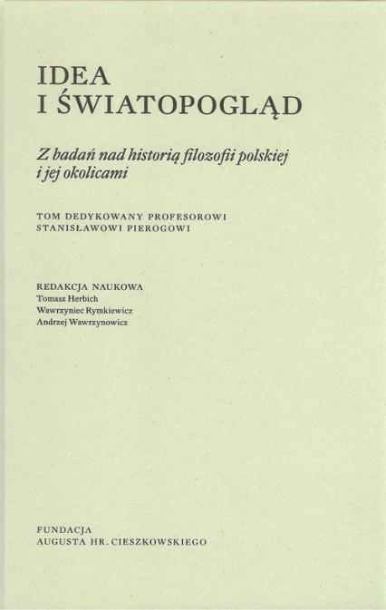 Idea i światopogląd Z badań nad historią filozofii polskiej i jej okolicami -    okładka