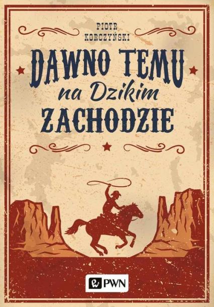 Dawno temu na Dzikim Zachodzie - Piotr Korczyński   okładka
