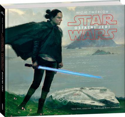 Star Wars Ostatni Jedi  Wizje Twórców ASW-4 - Phil Szostak | okładka