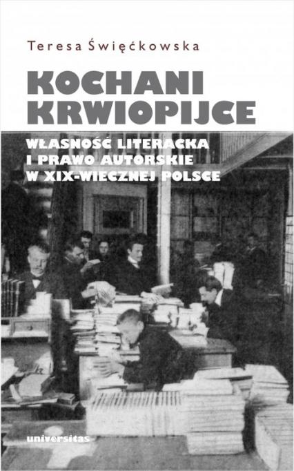 Kochani krwiopijce Własność literacka i prawo autorskie w XIX-wiecznej Polsce - Teresa Święćkowska | okładka