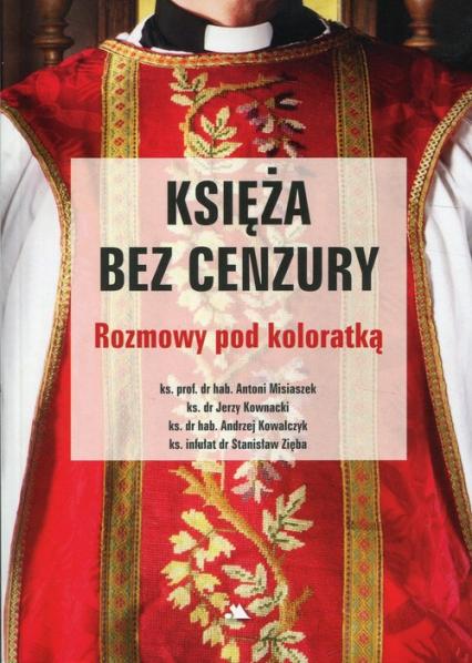 Księża bez cenzury Rozmowy pod koloratką - Misiaczek Antoni, Kownacki Jerzy, Kowalczyk A | okładka