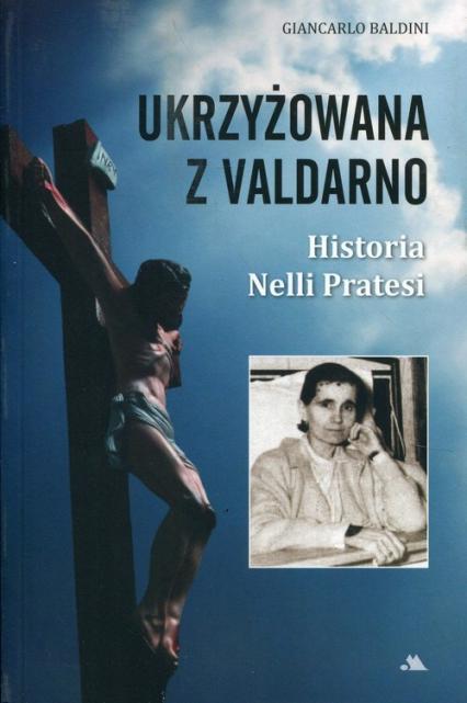 Ukrzyżowana z Valdarno Historia Nelli Pratesi - Giancarlo Baldini | okładka