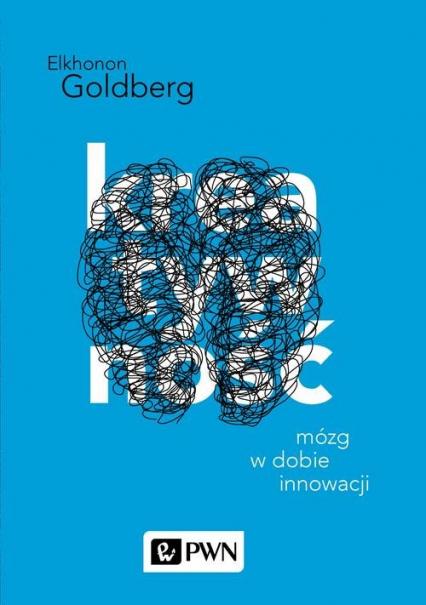 Kreatywność Mózg w dobie innowacji - Elkhonon Goldberg | okładka