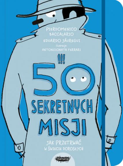 50 sekretnych misji Jak przetrwać w świecie dorosłych - Baccalario Pierdomenico, Jáuregui Eduardo | okładka