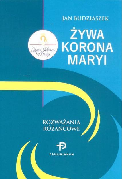 Żywa Korona Maryi Rozważania różańcowe - Jan Budziaszek | okładka