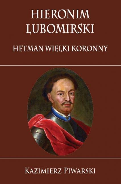Hieronim Lubomirski. Hetman Wielki Koronny - Piwarski Kazimierz | okładka