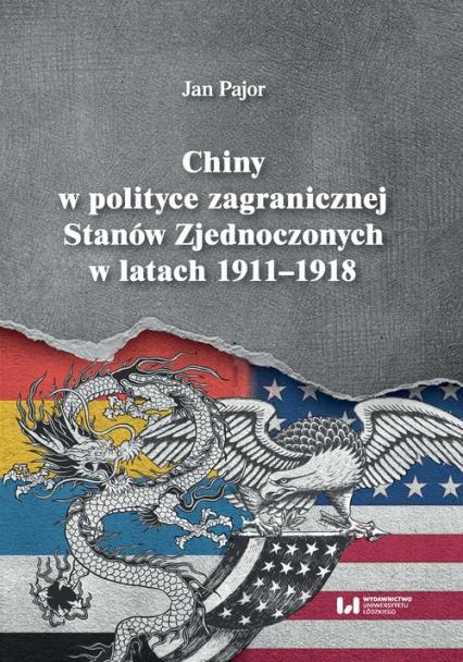 Chiny w polityce zagranicznej Stanów Zjednoczonych w latach 1911-1918 - Jan Pajor | okładka