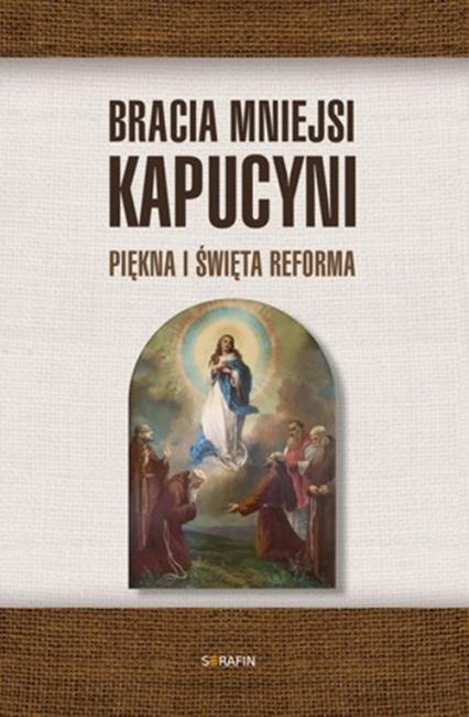 Bracia Mniejsi Kapucyni. Piękna i święta Reforma -  | okładka