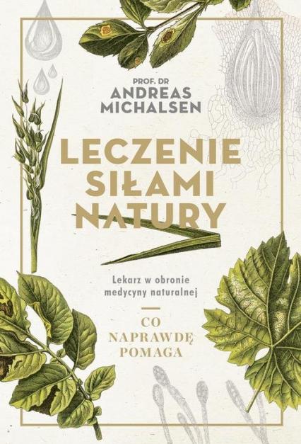 Leczenie siłami natury Lekarz w obronie medycyny naturalnej - Andreas Michalsen | okładka