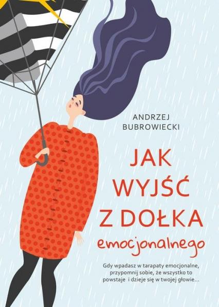 Jak wyjść z dołka emocjonalnego - Andrzej Bubrowiecki | okładka