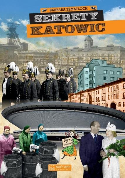 Sekrety Katowic - Szmatloch Barbara, Bulsa Michał | okładka