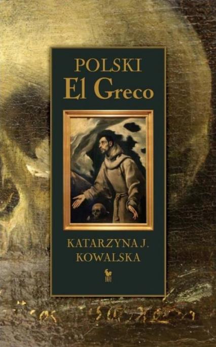 Polski El Greco - Katarzyna Kowalska | okładka