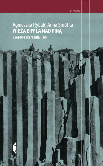 Wieża Eiffla nad Piną Kresowe marzenia II RP - Smółka Anna, Rybak Agnieszka | okładka