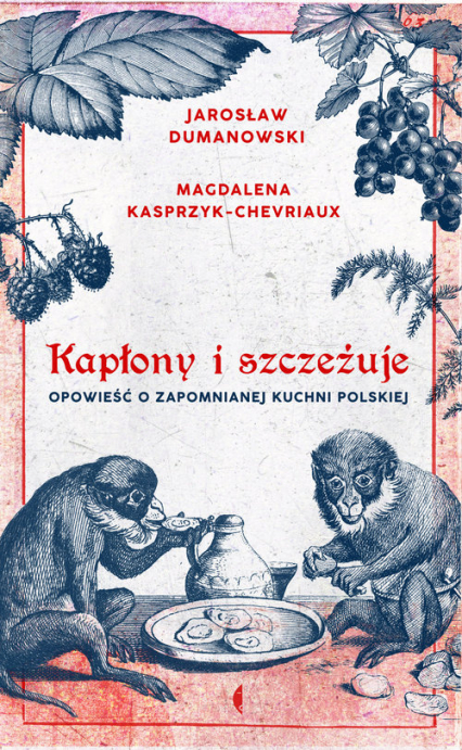 Kapłony i szczeżuje Opowieść o zapomnianej kuchni polskiej - Kasprzyk-Chevriaux Magdalena, Dumanowski Jaro | okładka