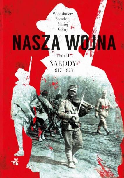 Nasza wojna Tom 2 Narody 1917-1923 - Górny Maciej, Borodziej Włodzimierz | okładka