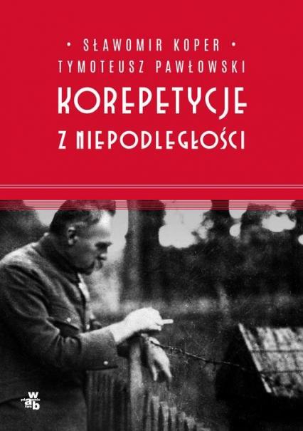 Korepetycje z niepodległości - Koper Sławomir, Pawłowski Tymoteusz | okładka