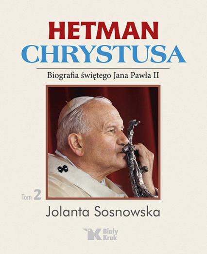 Hetman Chrystusa Tom 2 Biografia świętego Jana Pawła II - Jolanta Sosnowska | okładka
