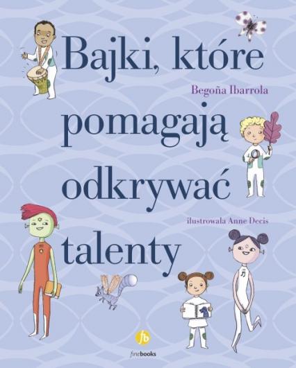 Bajki które pomagają odkrywać talenty - Begona Ibarrola | okładka