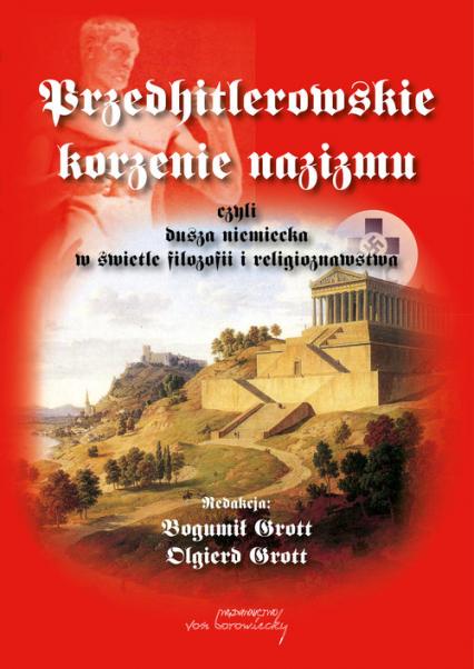 Przedhitlerowskie korzenie nazizmu, czyli dusza niemiecka w świetle filozofii i religioznawstwa czyli dusza niemiecka w świetle filozofii i religioznawstwa -  | okładka