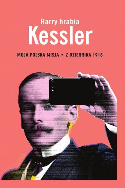 Moja polska misja Z Dziennika 1918 - Harry Kessler | okładka