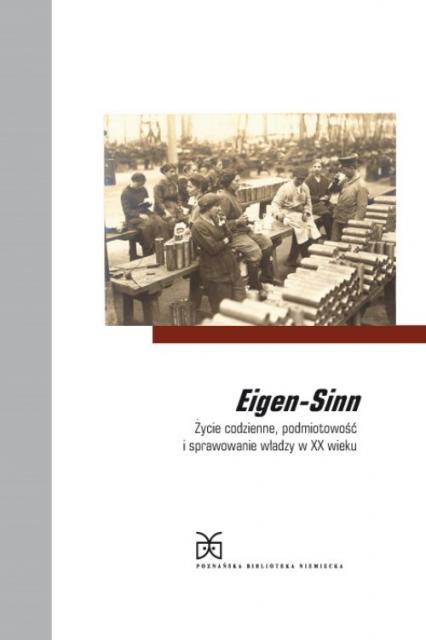 Eigen-Sinn Życie codzienne, podmiotowość i sprawowanie władzy w XX wieku -  | okładka