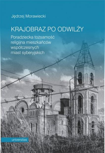 Krajobraz po odwilży Poradziecka tożsamość religijna mieszkańców współczesnych miast syberyjskich - Jędrzej Morawiecki | okładka