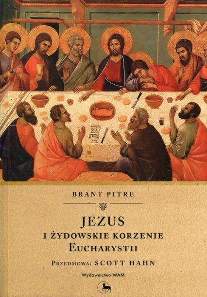 Jezus i żydowskie korzenie Eucharystii - Brant Pitre | okładka