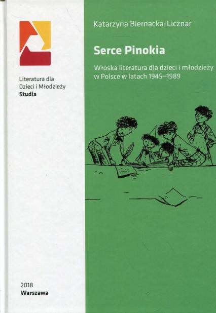 Serce Pinokia Włoska literatura dla dzieci i młodzieży w Polsce w latach 1945-1989 - Katarzyna Biernacka-Licznar | okładka