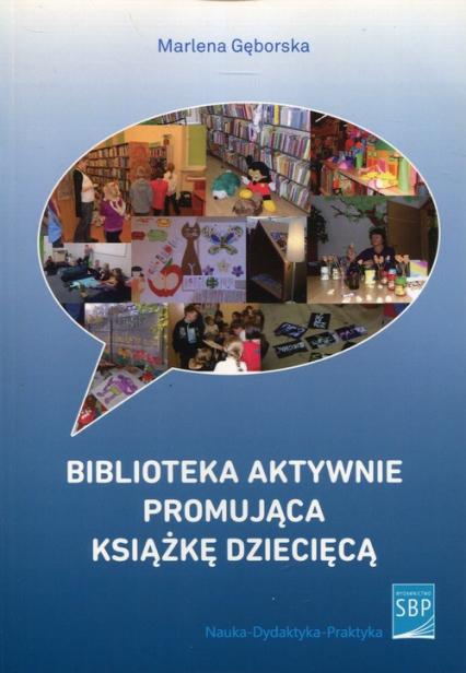 Biblioteka aktywnie promująca książkę dziecięcą - Marlena Gęborska | okładka