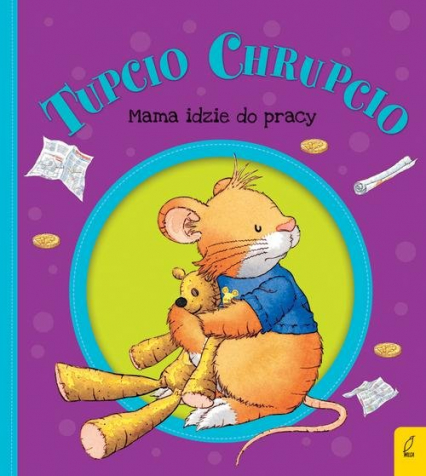 Tupcio Chrupcio Mama idzie do pracy - Eliza Piotrowska | okładka