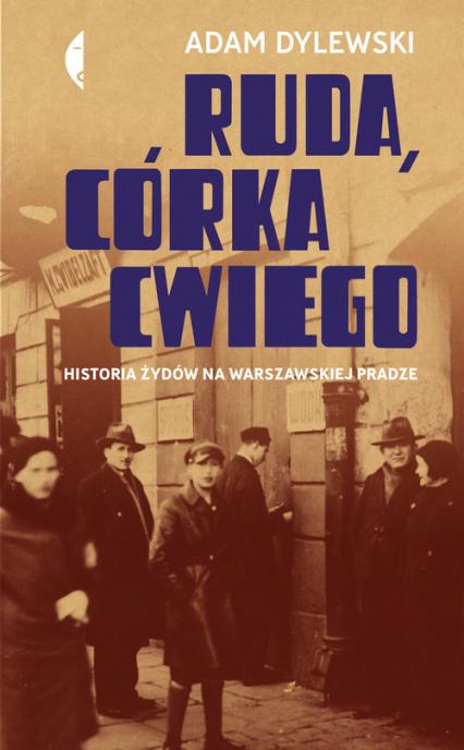 Ruda córka Cwiego Historia Żydów na warszawskiej Pradze - Adam Dylewski | okładka