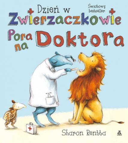 Dzień w Zwierzaczkowie Pora na doktora - Sharon Rentta | okładka