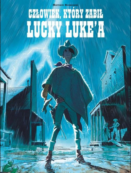 Lucky Luke Człowiek który zabił Lucky Luke'a - Matthieu Bonhomme | okładka