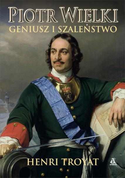Piotr Wielki Geniusz i szaleństwo - Henri Troyat | okładka