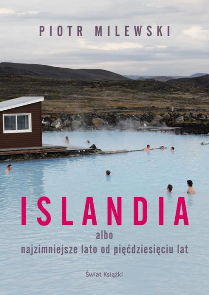 Islandia albo najzimniejsze lato od pięćdziesięciu lat - Piotr Milewski | okładka