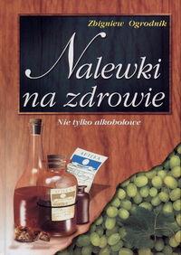 Nalewki na zdrowie - Zbigniew Ogrodnik | okładka