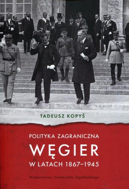 Polityka zagraniczna Węgier w latach 1867-1945 - Tadeusz Kopyś   okładka