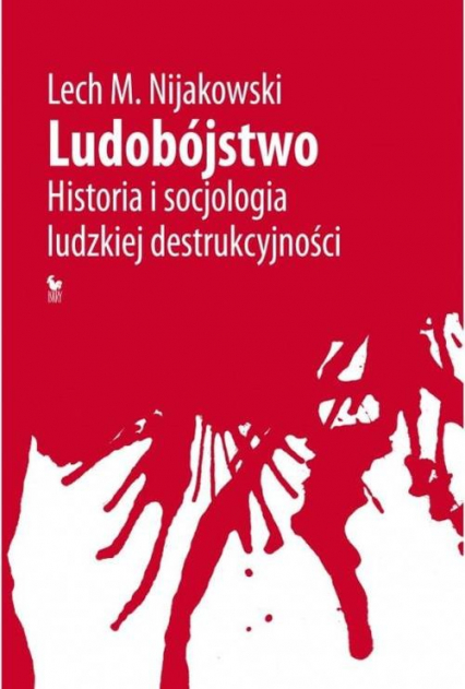 Ludobójstwo Historia i socjologia ludzkiej destrukcyjności - Nijakowski Lech M. | okładka